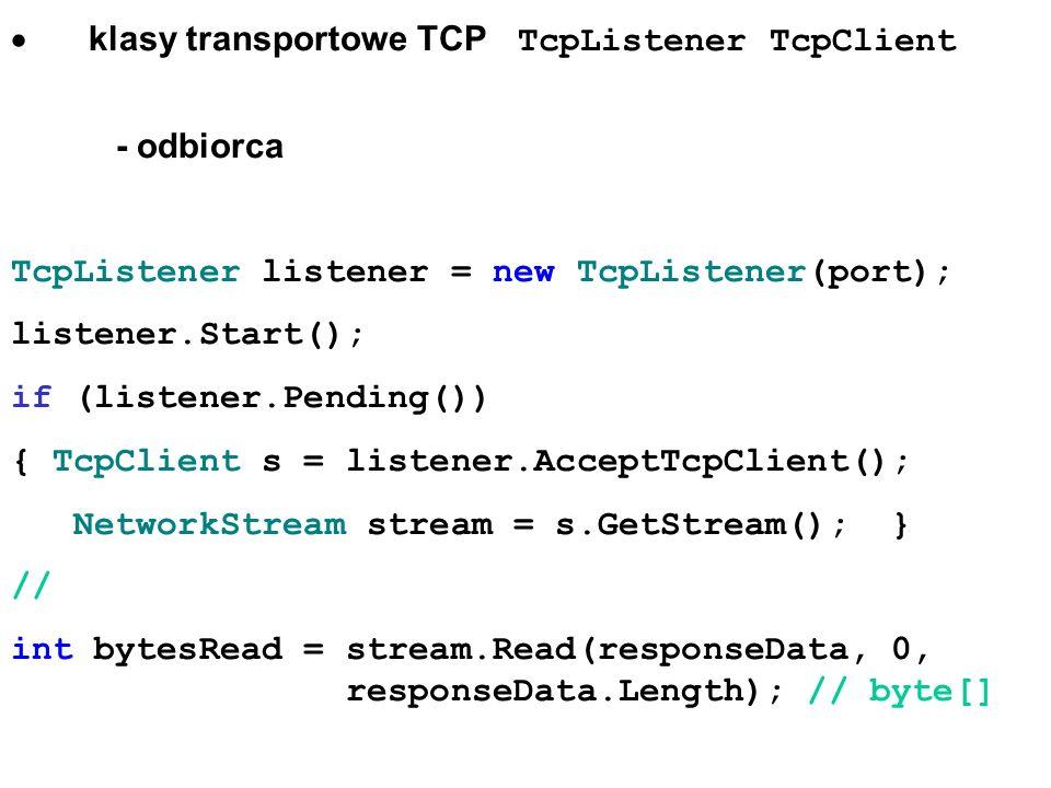klasy transportowe TCP TcpListener TcpClient - odbiorca TcpListener listener = new TcpListener(port); listener.Start(); if (listener.Pending()) { TcpC