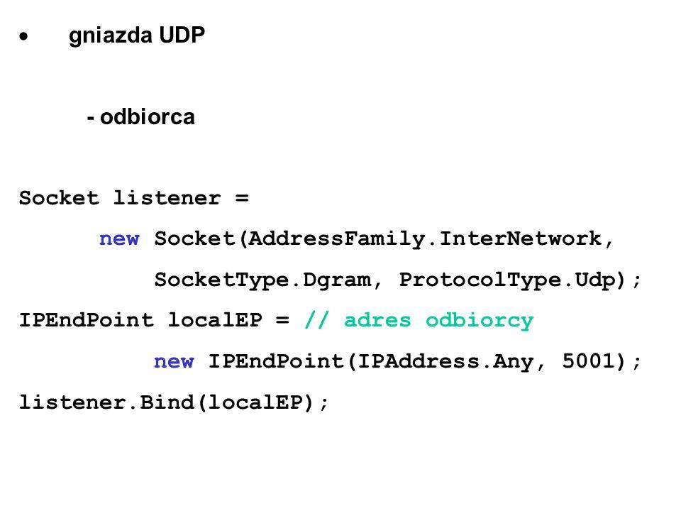gniazda UDP - odbiorca Socket listener = new Socket(AddressFamily.InterNetwork, SocketType.Dgram, ProtocolType.Udp); IPEndPoint localEP = // adres odb