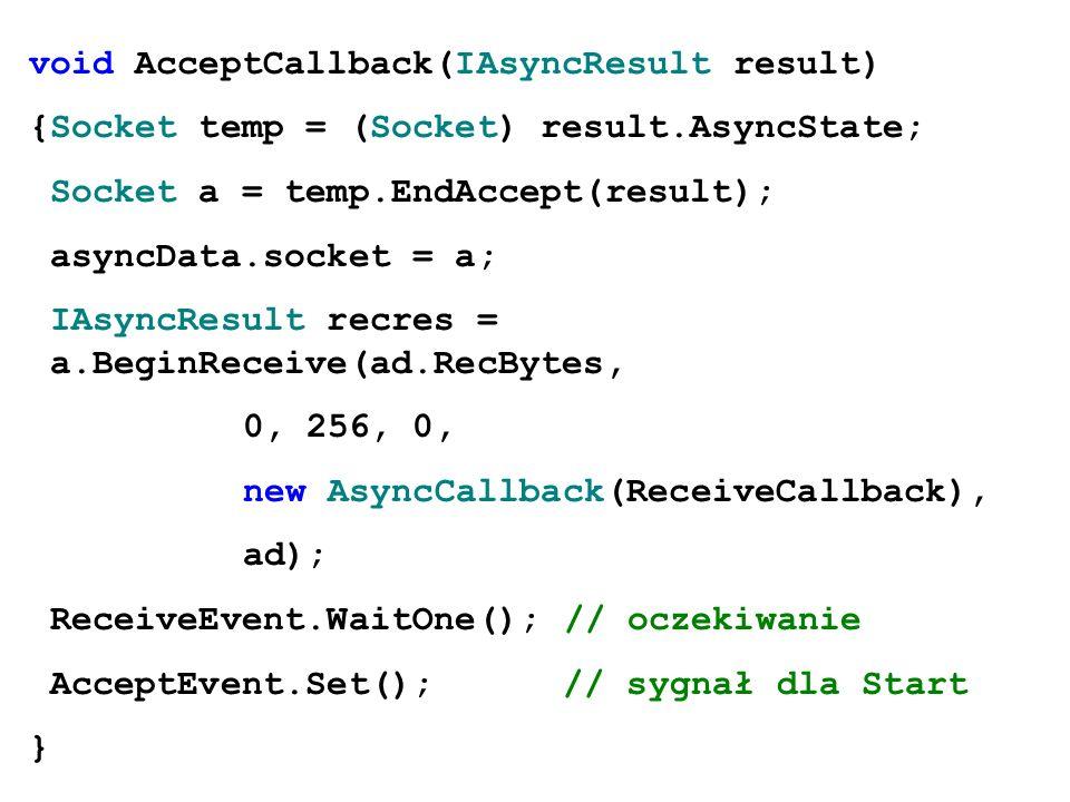 void AcceptCallback(IAsyncResult result) {Socket temp = (Socket) result.AsyncState; Socket a = temp.EndAccept(result); asyncData.socket = a; IAsyncRes