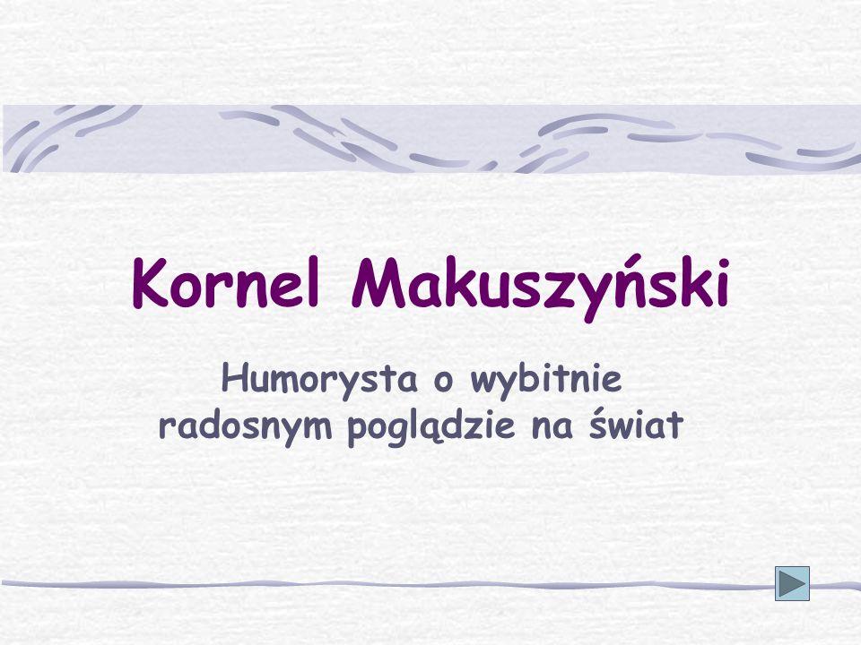Kornel Makuszyński Humorysta o wybitnie radosnym poglądzie na świat