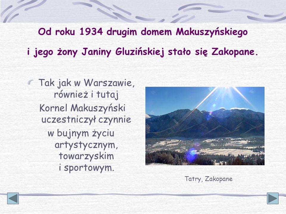 Od roku 1934 drugim domem Makuszyńskiego i jego żony Janiny Gluzińskiej stało się Zakopane. Tak jak w Warszawie, również i tutaj Kornel Makuszyński uc