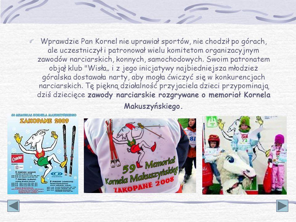 Wprawdzie Pan Kornel nie uprawiał sportów, nie chodził po górach, ale uczestniczył i patronował wielu komitetom organizacyjnym zawodów narciarskich, k