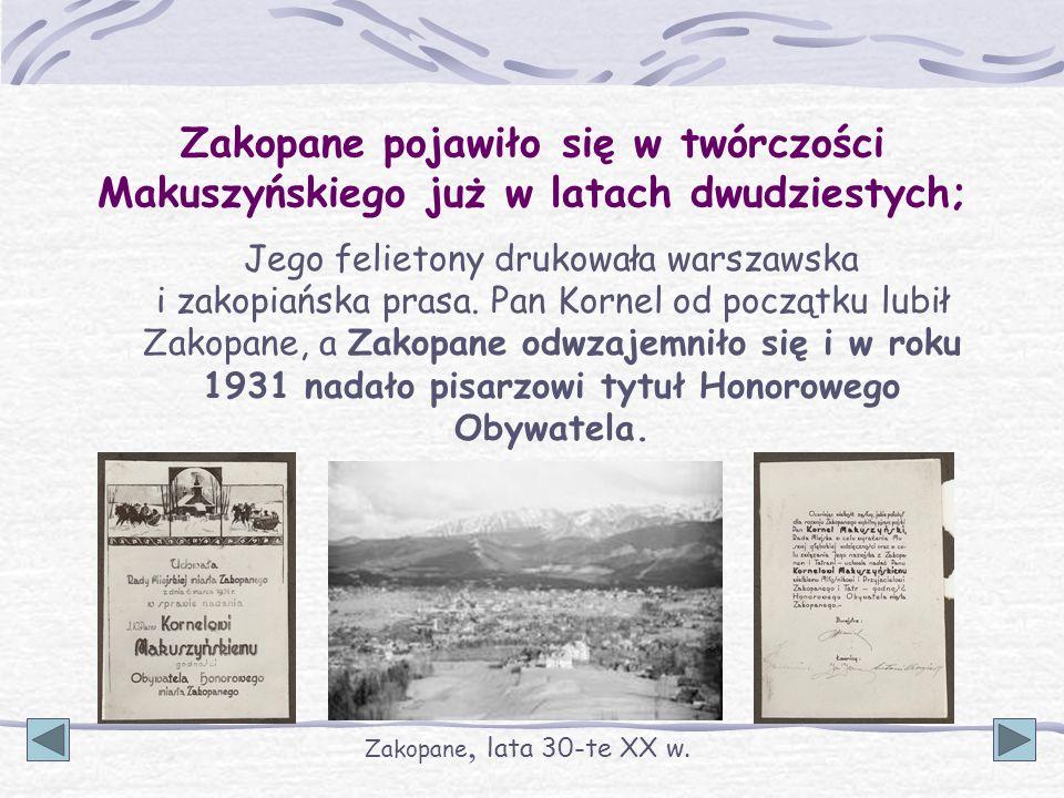 Zakopane pojawiło się w twórczości Makuszyńskiego już w latach dwudziestych; Jego felietony drukowała warszawska i zakopiańska prasa. Pan Kornel od po