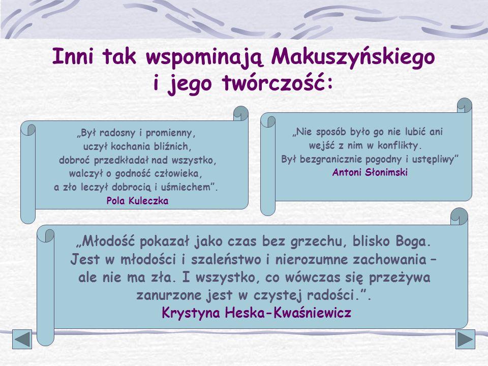 Inni tak wspominają Makuszyńskiego i jego twórczość: Młodość pokazał jako czas bez grzechu, blisko Boga. Jest w młodości i szaleństwo i nierozumne zac