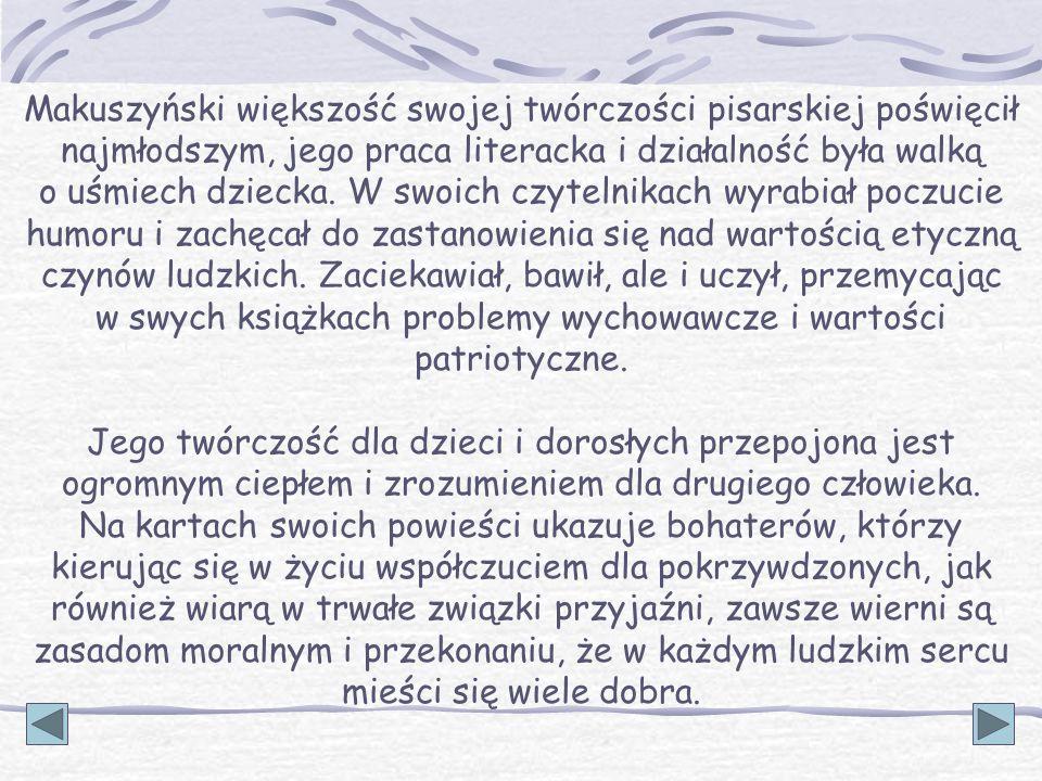 Makuszyński większość swojej twórczości pisarskiej poświęcił najmłodszym, jego praca literacka i działalność była walką o uśmiech dziecka. W swoich cz