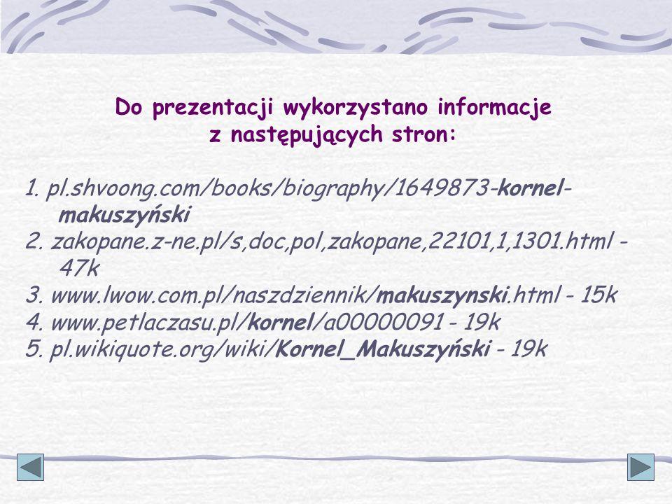 Do prezentacji wykorzystano informacje z następujących stron: 1. pl.shvoong.com/books/biography/1649873-kornel- makuszyński 2. zakopane.z-ne.pl/s,doc,