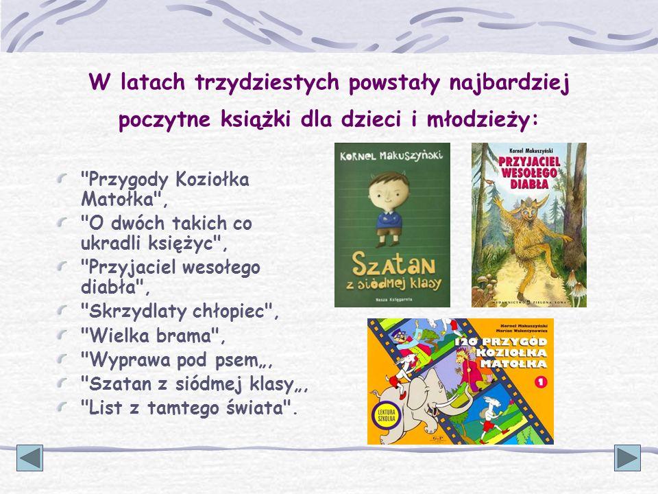 Inne niezwykle popularne utwory dla dzieci i młodzieży: Panna z mokrą głową (1933), Awantury i wybryki małej małpki Fiki Miki (1935), Awantura o Basię (1937), Szaleństwa panny Ewy (1957), Legendy krakowskie (1960).