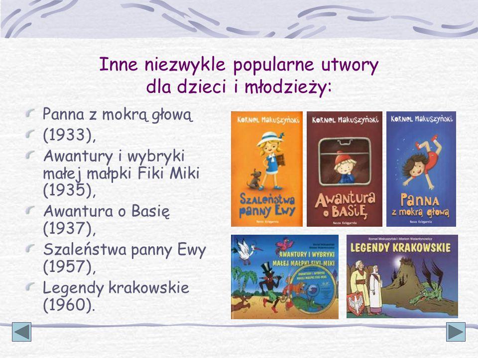 Inne niezwykle popularne utwory dla dzieci i młodzieży: Panna z mokrą głową (1933), Awantury i wybryki małej małpki Fiki Miki (1935), Awantura o Basię