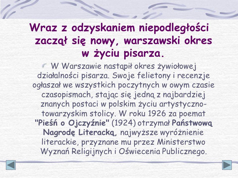 Wraz z odzyskaniem niepodległości zaczął się nowy, warszawski okres w życiu pisarza. W Warszawie nastąpił okres żywiołowej działalności pisarza. Swoje