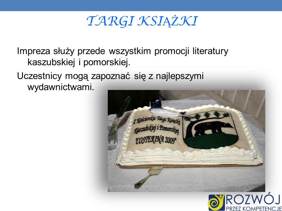 TARGI KSI ĄŻ KI Impreza służy przede wszystkim promocji literatury kaszubskiej i pomorskiej. Uczestnicy mogą zapoznać się z najlepszymi wydawnictwami.