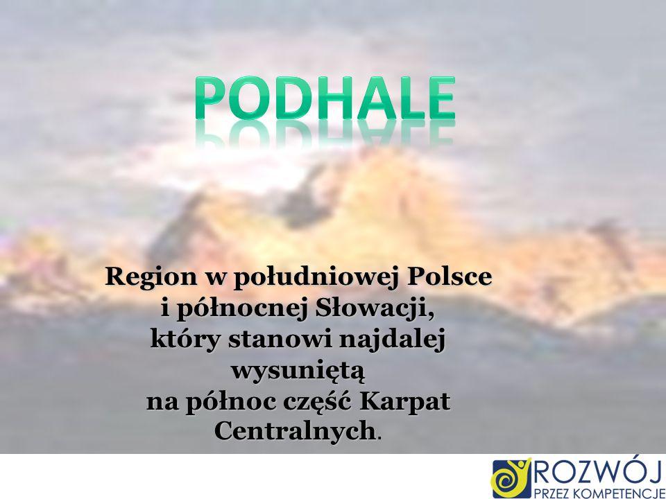 Region w południowej Polsce i północnej Słowacji, który stanowi najdalej wysuniętą na północ część Karpat Centralnych na północ część Karpat Centralny