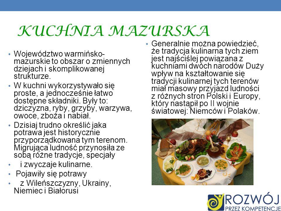 KUCHNIA MAZURSKA Województwo warmińsko- mazurskie to obszar o zmiennych dziejach i skomplikowanej strukturze. W kuchni wykorzystywało się proste, a je
