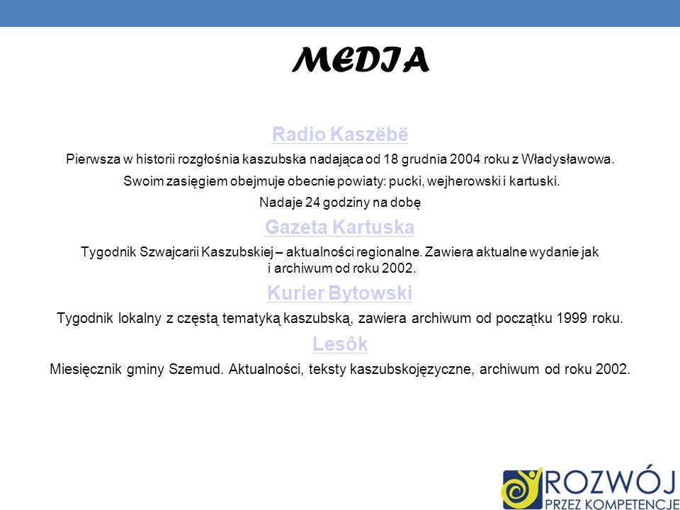 MEDIA Radio Kaszëbë Pierwsza w historii rozgłośnia kaszubska nadająca od 18 grudnia 2004 roku z Władysławowa. Swoim zasięgiem obejmuje obecnie powiaty
