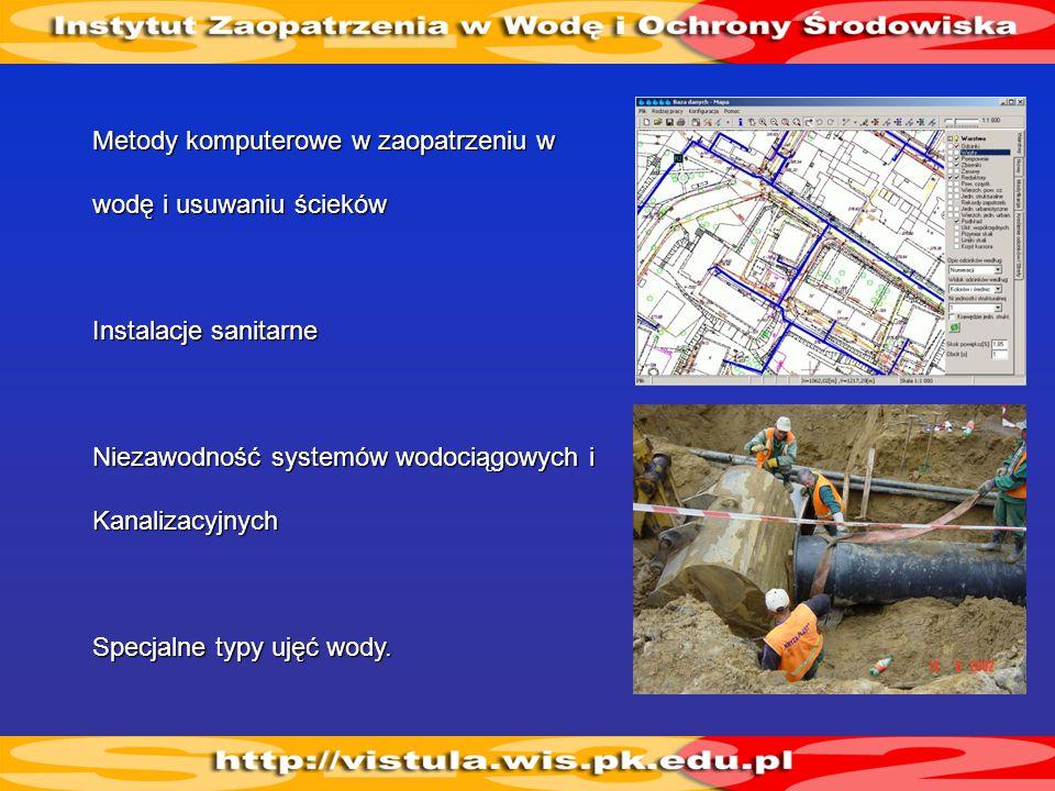 Zakład Oczyszczania Wody i Ścieków Projektowanie, budowa, funkcjonowanie, zarządzanie systemami oczyszczania wody i ścieków Technologia oczyszczania wody i ścieków Budowle i urządzenia do oczyszczania wody i ścieków