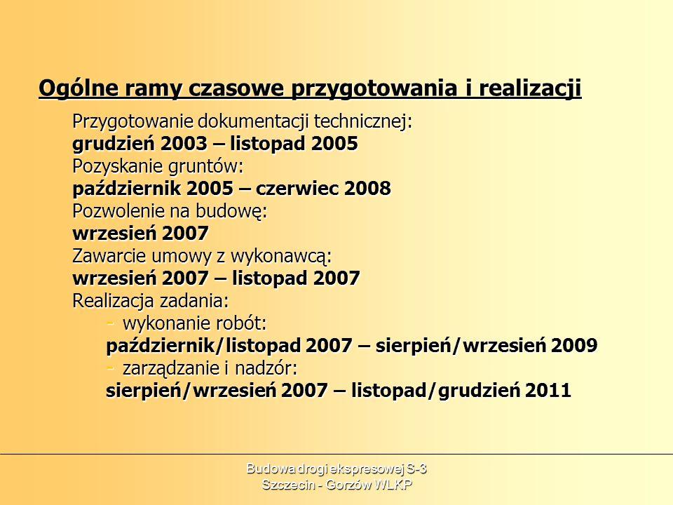 Budowa drogi ekspresowej S-3 Szczecin - Gorzów WLKP Ogólne ramy czasowe przygotowania i realizacji Przygotowanie dokumentacji technicznej: grudzień 20
