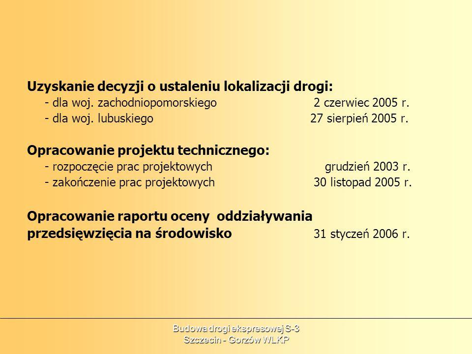Budowa drogi ekspresowej S-3 Szczecin - Gorzów WLKP Uzyskanie decyzji o ustaleniu lokalizacji drogi: - dla woj. zachodniopomorskiego 2 czerwiec 2005 r