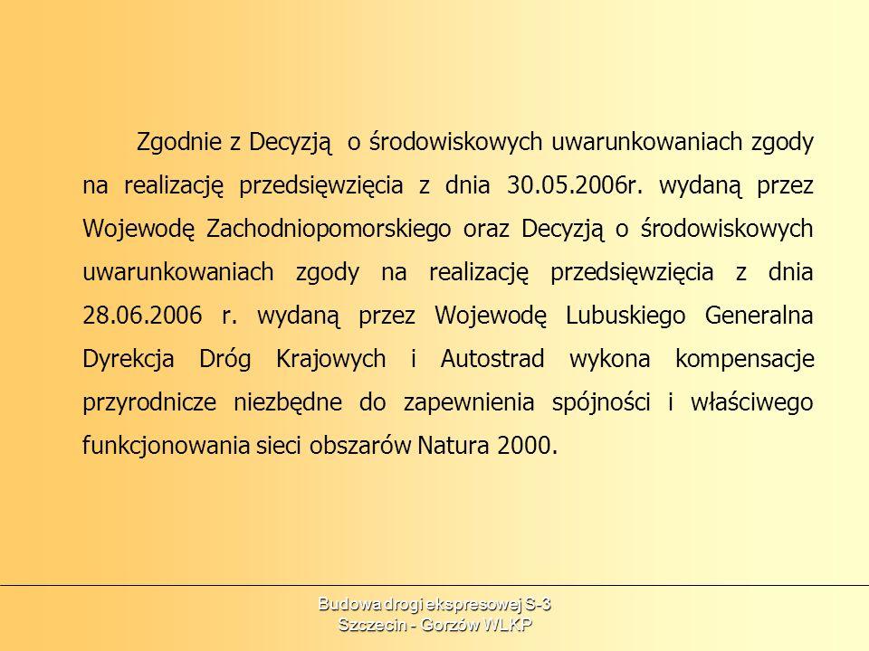 Budowa drogi ekspresowej S-3 Szczecin - Gorzów WLKP Zgodnie z Decyzją o środowiskowych uwarunkowaniach zgody na realizację przedsięwzięcia z dnia 30.0