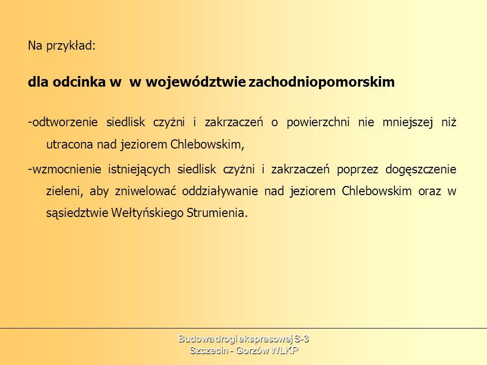 Budowa drogi ekspresowej S-3 Szczecin - Gorzów WLKP Na przykład: dla odcinka w w województwie zachodniopomorskim -odtworzenie siedlisk czyżni i zakrza