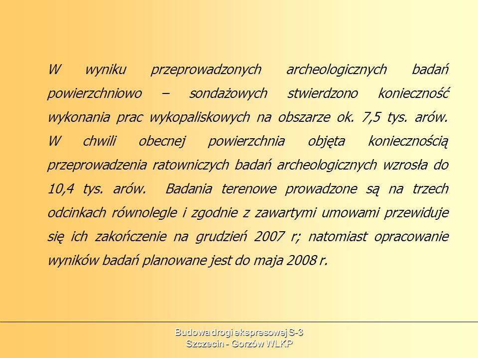 Budowa drogi ekspresowej S-3 Szczecin - Gorzów WLKP W wyniku przeprowadzonych archeologicznych badań powierzchniowo – sondażowych stwierdzono konieczn