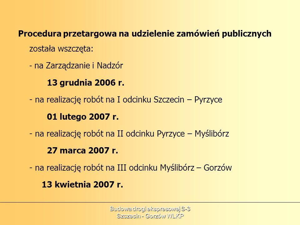 Budowa drogi ekspresowej S-3 Szczecin - Gorzów WLKP Procedura przetargowa na udzielenie zamówień publicznych została wszczęta: - na Zarządzanie i Nadz