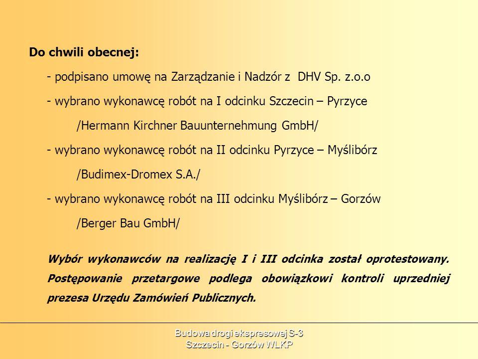 Budowa drogi ekspresowej S-3 Szczecin - Gorzów WLKP Do chwili obecnej: - podpisano umowę na Zarządzanie i Nadzór z DHV Sp. z.o.o - wybrano wykonawcę r