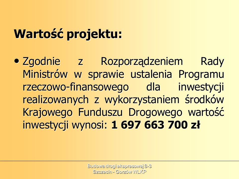 Budowa drogi ekspresowej S-3 Szczecin - Gorzów WLKP Wartość projektu: Zgodnie z Rozporządzeniem Rady Ministrów w sprawie ustalenia Programu rzeczowo-f