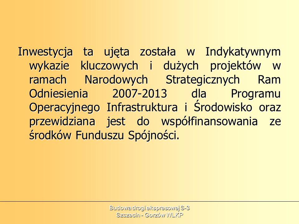 Budowa drogi ekspresowej S-3 Szczecin - Gorzów WLKP Inwestycja ta ujęta została w Indykatywnym wykazie kluczowych i dużych projektów w ramach Narodowy
