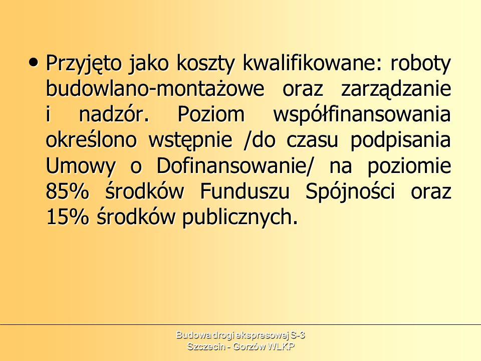 Budowa drogi ekspresowej S-3 Szczecin - Gorzów WLKP Przyjęto jako koszty kwalifikowane: roboty budowlano-montażowe oraz zarządzanie i nadzór. Poziom w