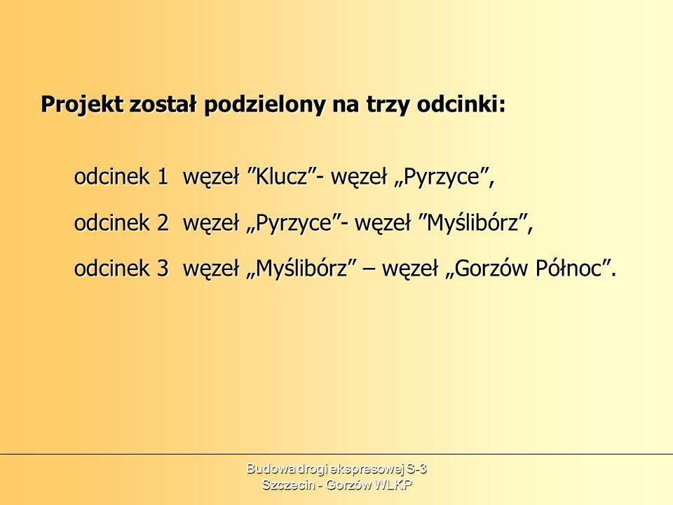 Budowa drogi ekspresowej S-3 Szczecin - Gorzów WLKP Projekt został podzielony na trzy odcinki: odcinek 1 węzeł Klucz- węzeł Pyrzyce, odcinek 2 węzeł P