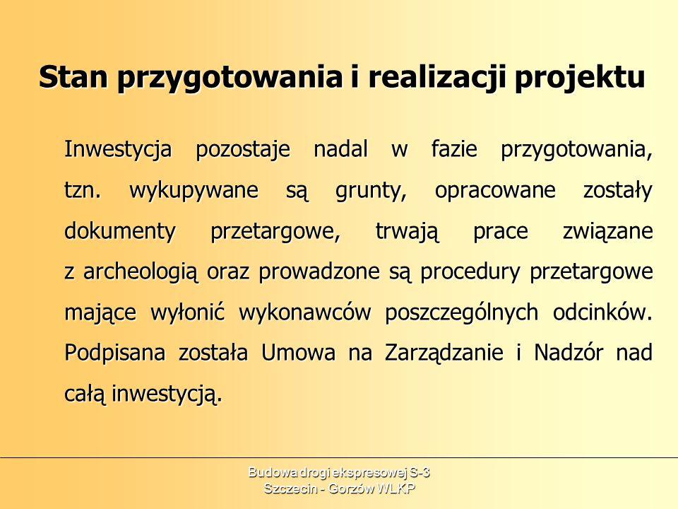 Budowa drogi ekspresowej S-3 Szczecin - Gorzów WLKP Stan przygotowania i realizacji projektu Inwestycja pozostaje nadal w fazie przygotowania, tzn. wy
