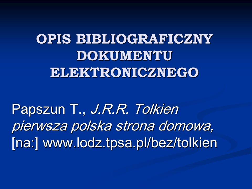 OPIS BIBLIOGRAFICZNY DOKUMENTU ELEKTRONICZNEGO Papszun T., J.R.R. Tolkien pierwsza polska strona domowa, [na:] www.lodz.tpsa.pl/bez/tolkien