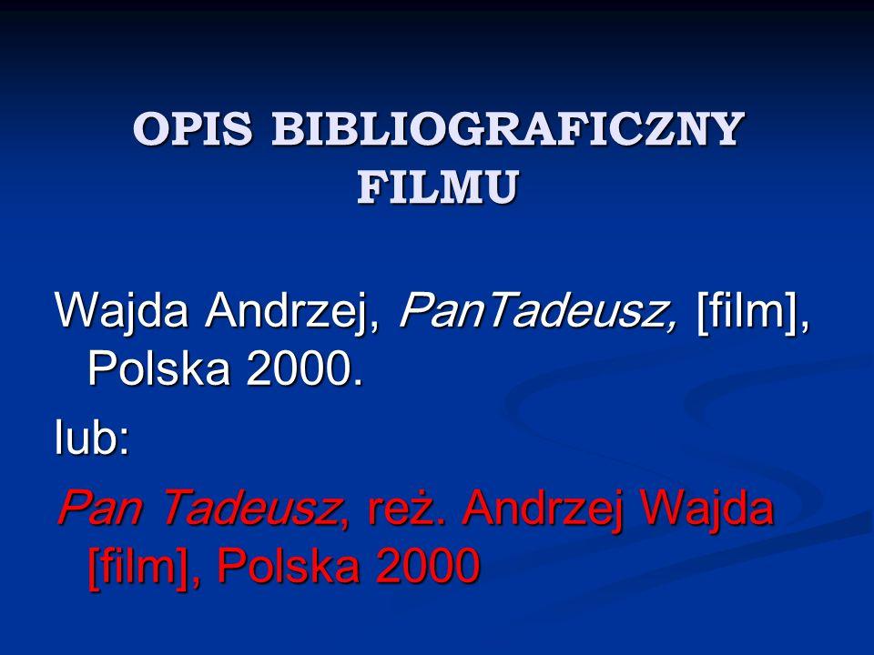 OPIS BIBLIOGRAFICZNY FILMU Wajda Andrzej, PanTadeusz, [film], Polska 2000. lub: Pan Tadeusz, reż. Andrzej Wajda [film], Polska 2000