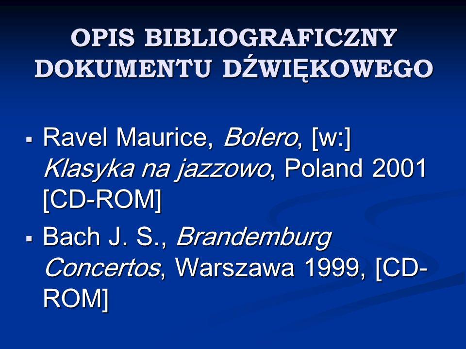 OPIS BIBLIOGRAFICZNY DOKUMENTU D Ź WI Ę KOWEGO Ravel Maurice, Bolero, [w:] Klasyka na jazzowo, Poland 2001 [CD-ROM] Ravel Maurice, Bolero, [w:] Klasyk