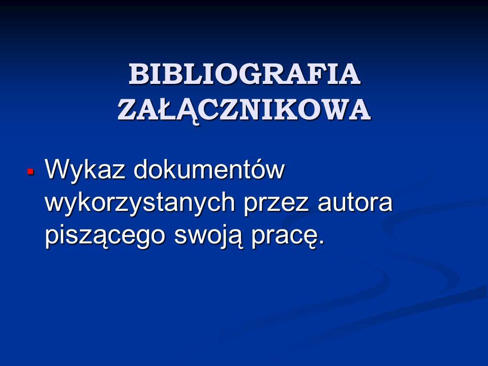 BIBLIOGRAFIA ZA ŁĄ CZNIKOWA Wykaz dokumentów wykorzystanych przez autora piszącego swoją pracę. Wykaz dokumentów wykorzystanych przez autora piszącego