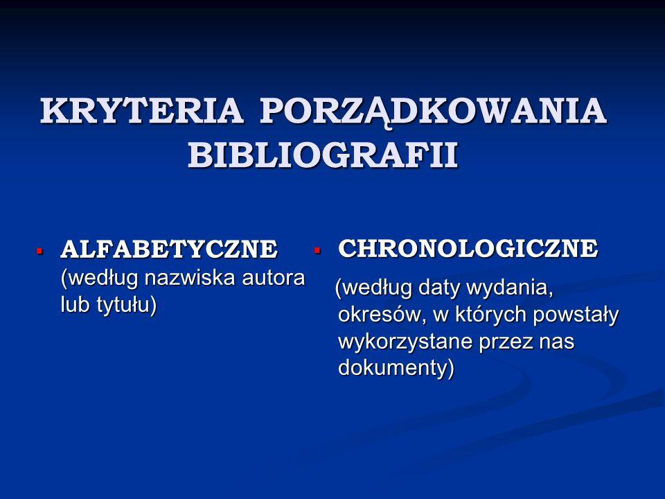 KRYTERIA PORZ Ą DKOWANIA BIBLIOGRAFII ALFABETYCZNE (według nazwiska autora lub tytułu) ALFABETYCZNE (według nazwiska autora lub tytułu) CHRONOLOGICZNE