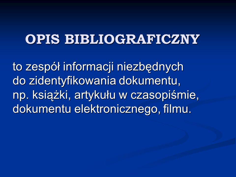ELEMENTY OPISU BIBLIOGRAFICZNEGO OPIS BIBLIOGRAFICZNY Nazwisko i imię autora Tytuł książki Wydanie Wydawnictwo Miejsce wydania Rok wydania ISBN