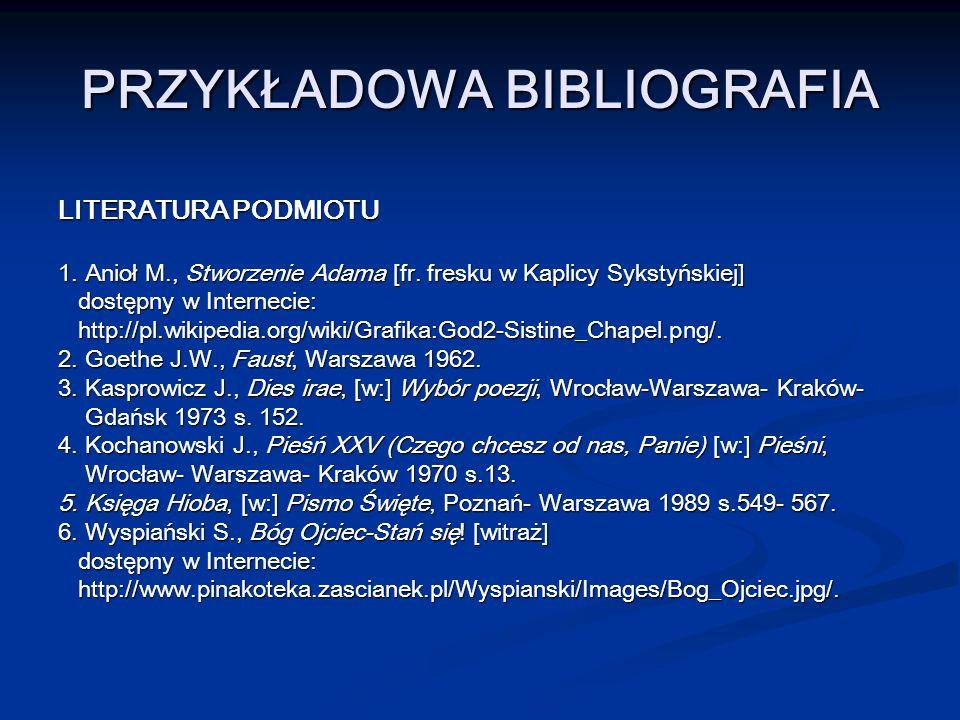 PRZYKŁADOWA BIBLIOGRAFIA LITERATURA PODMIOTU 1. Anioł M., Stworzenie Adama [fr. fresku w Kaplicy Sykstyńskiej] dostępny w Internecie: dostępny w Inter