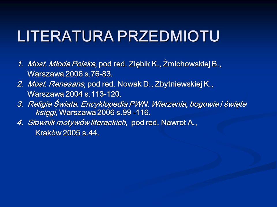 LITERATURA PRZEDMIOTU 1. Most. Młoda Polska, pod red. Ziębik K., Żmichowskiej B., Warszawa 2006 s.76-83. Warszawa 2006 s.76-83. 2. Most. Renesans, pod