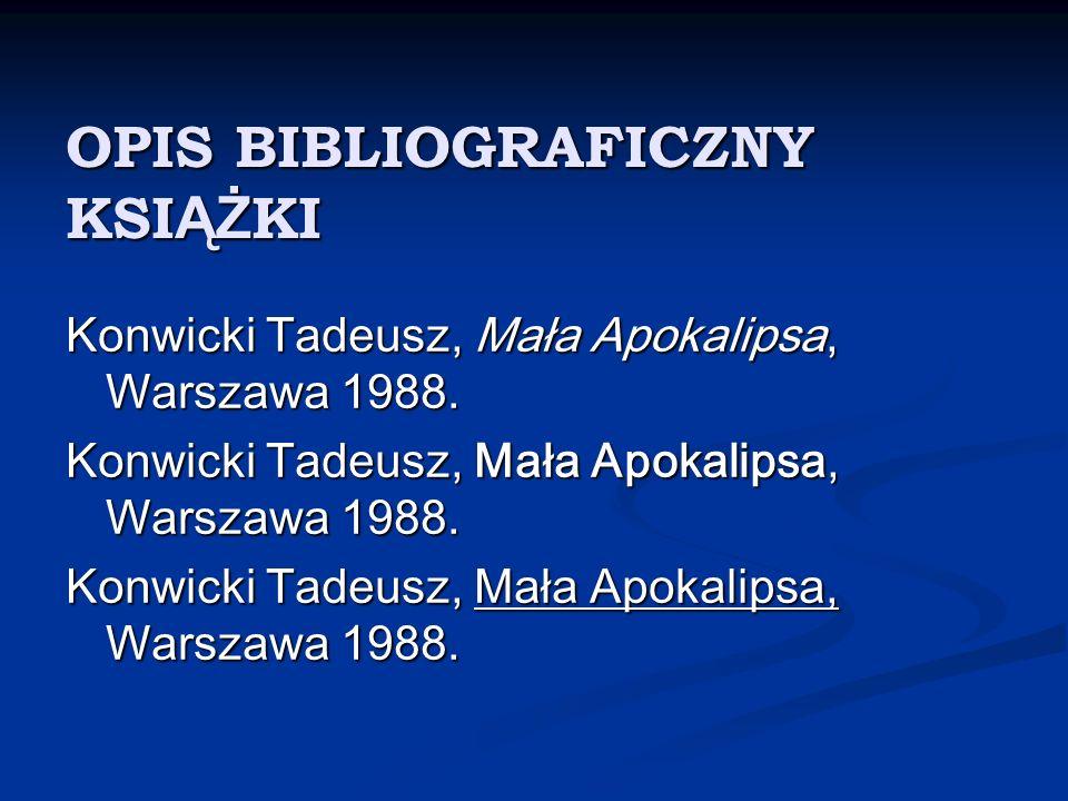OPIS BIBLIOGRAFICZNY KSI ĄŻ KI Konwicki Tadeusz, Mała Apokalipsa, Warszawa 1988.