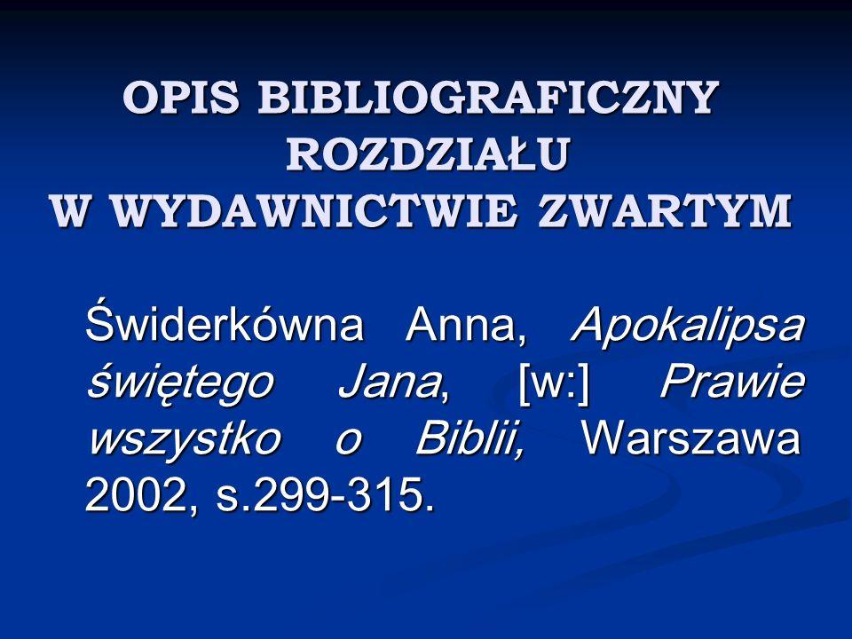 OPIS BIBLIOGRAFICZNY ROZDZIA Ł U W WYDAWNICTWIE ZWARTYM Świderkówna Anna, Apokalipsa świętego Jana, [w:] Prawie wszystko o Biblii, Warszawa 2002, s.29