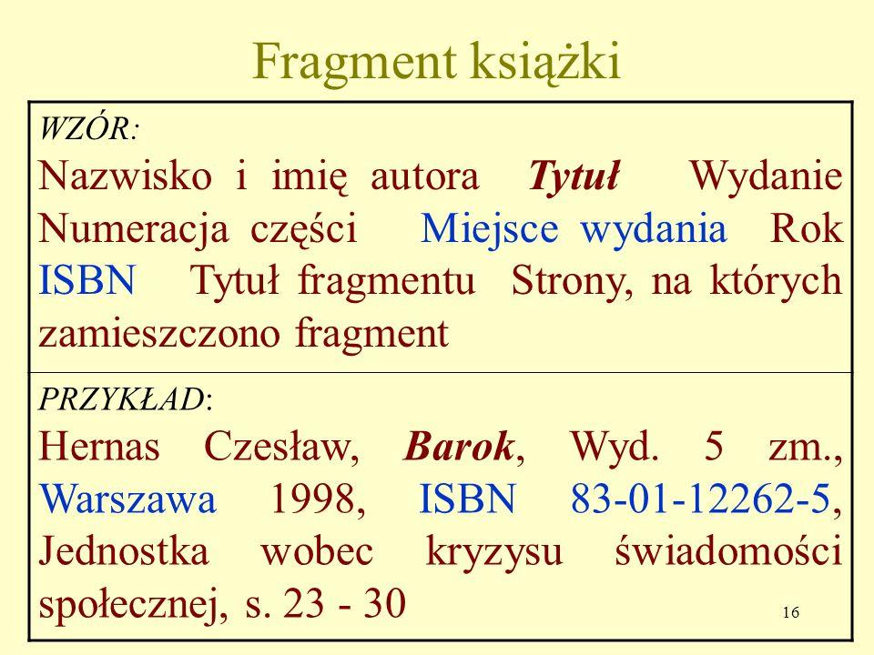 15 Zalecany wzór opisu książki Borowy Wacław, Od Kochanowskiego do Staffa. Antologia liryki polskiej, Wyd. 4, Warszawa 1981, ISBN 83-06-00-282-2