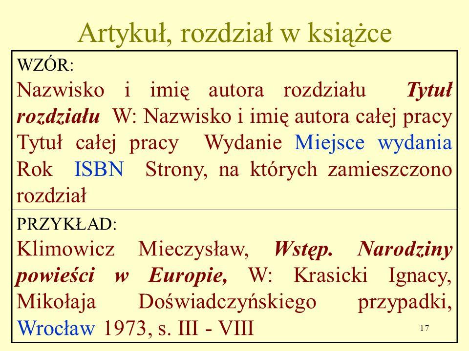 16 Fragment książki WZÓR: Nazwisko i imię autora Tytuł Wydanie Numeracja części Miejsce wydania Rok ISBN Tytuł fragmentu Strony, na których zamieszczo