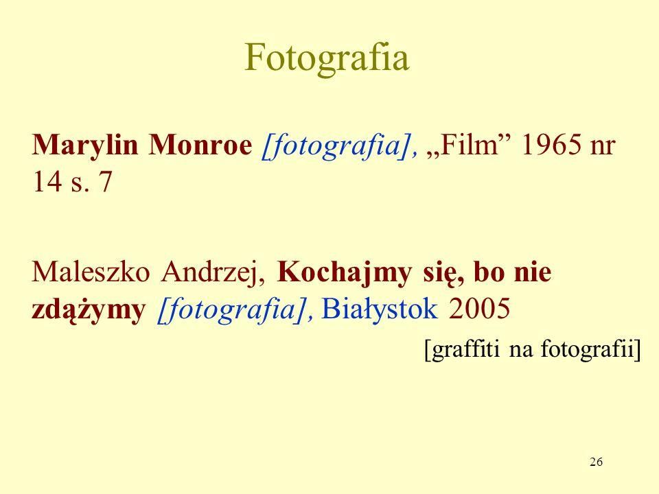 25 WZÓR OGÓLNY dla dokumentów audiowizualnych, ikonograficznych i in. Nazwisko i imię autora Tytuł [typ dokumentu] Odpowiedzialność drugorzędna (reżys
