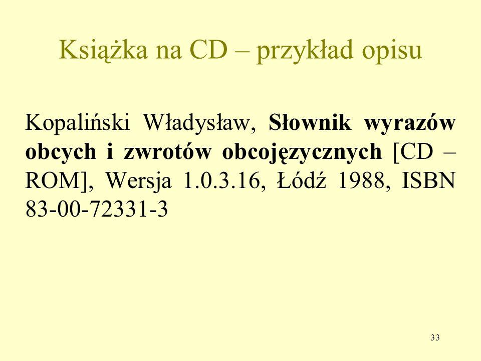 32 Objaśnienia pojęć Typ nośnika: [CD – ROM], [dyskietka], [online]. Odpowiedzialność drugorzędna – np. autor elektronicznego opracowania książki, cza