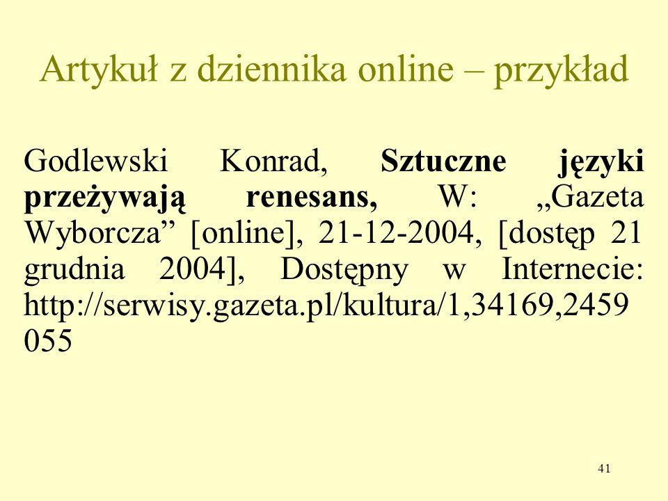40 Artykuł z czasopisma online – przykład Krywak Piotr, O tym, co jest, a czego nie ma (...) W: Konspekt [online], 2004 nr 20, [dostęp 5 stycznia 2005