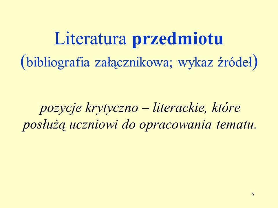 4 Literatura (bibliografia) podmiotu wszystko to, co zostanie poddane analizie w czasie wystąpienia maturalnego: wykaz prac danego autora lub grupy au