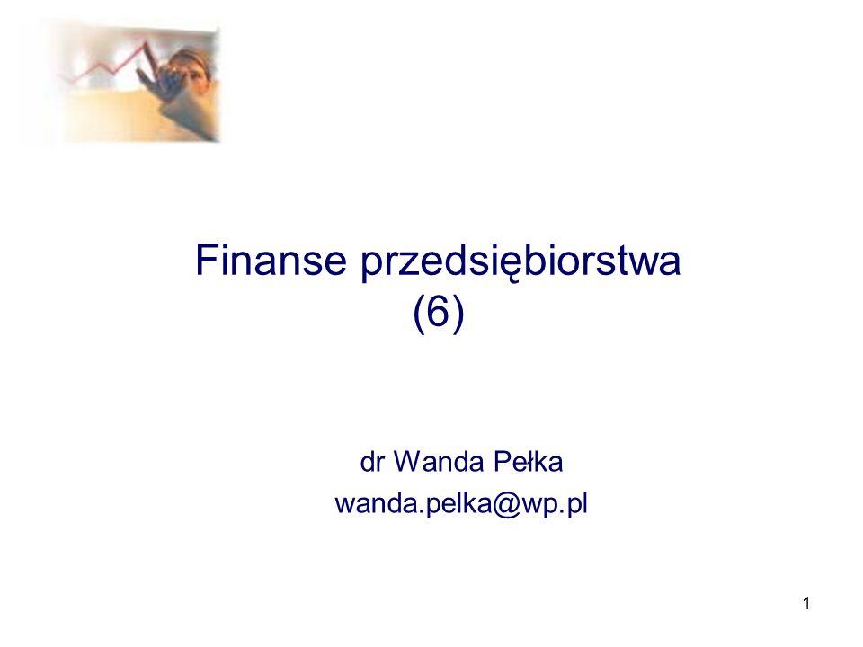 1 Finanse przedsiębiorstwa (6) dr Wanda Pełka wanda.pelka@wp.pl