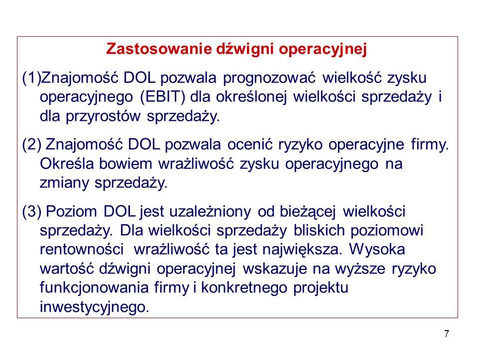 7 Zastosowanie dźwigni operacyjnej (1)Znajomość DOL pozwala prognozować wielkość zysku operacyjnego (EBIT) dla określonej wielkości sprzedaży i dla pr