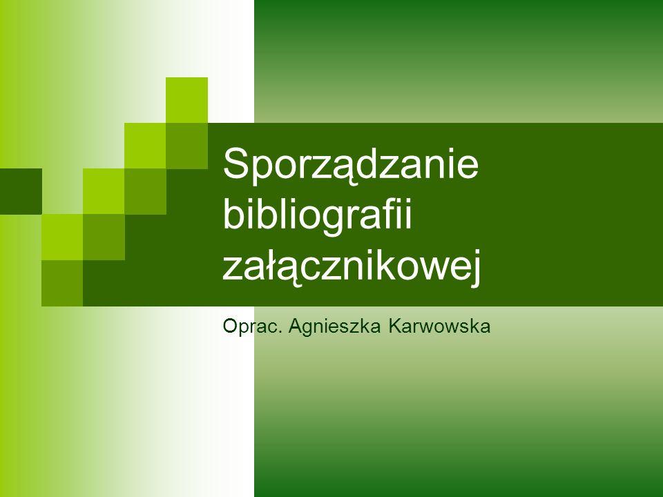 Sporządzanie bibliografii załącznikowej Oprac. Agnieszka Karwowska