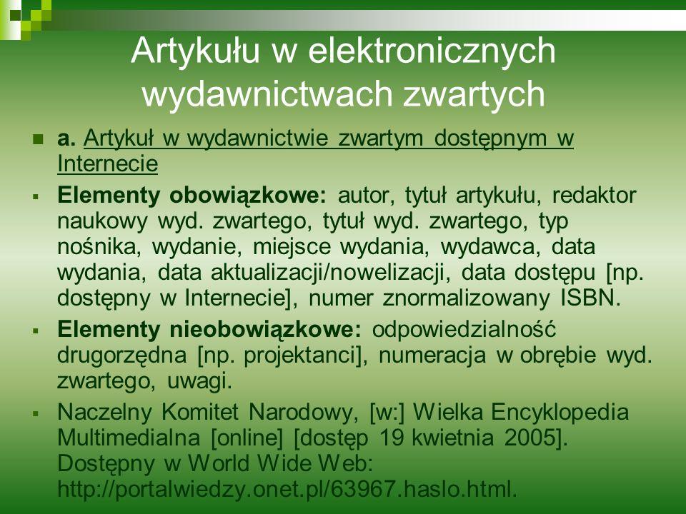 Artykułu w elektronicznych wydawnictwach zwartych a. Artykuł w wydawnictwie zwartym dostępnym w Internecie Elementy obowiązkowe: autor, tytuł artykułu